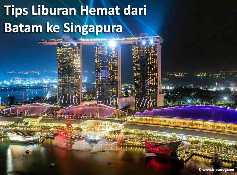 Tips Liburan Hemat dari Batam ke Singapura
